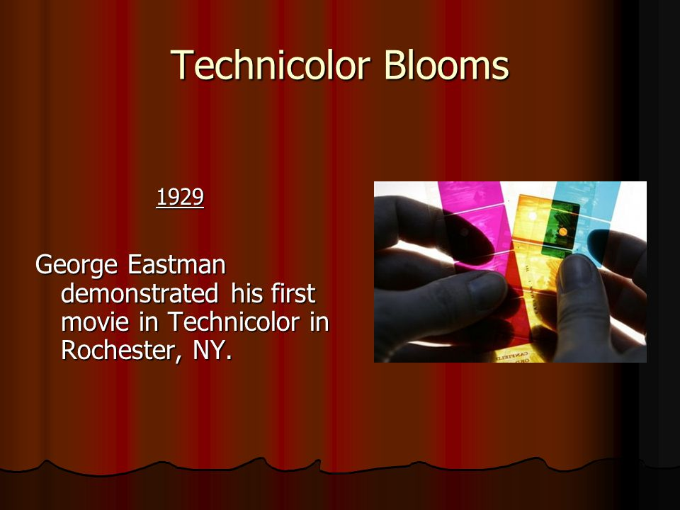 Technicolor Blooms 1929. George Eastman demonstrated his first movie in Technicolor in Rochester, NY.