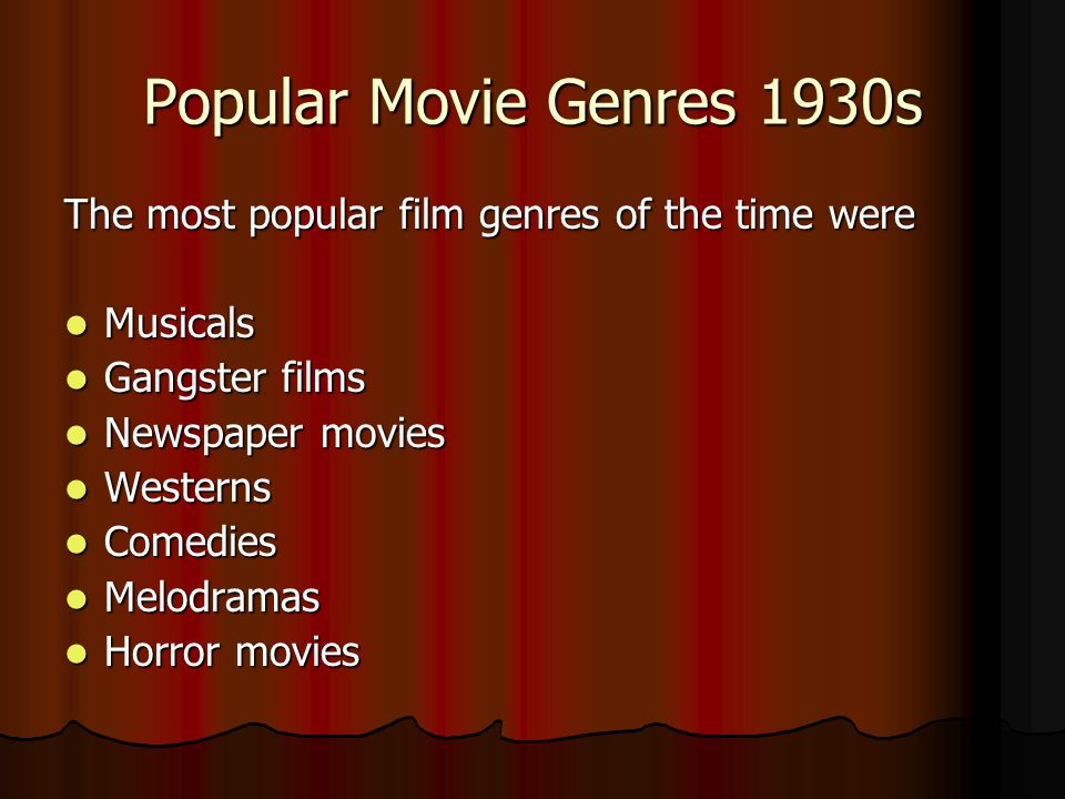 Popular Movie Genres 1930s The most popular film genres of the time were. Musicals. Gangster films.