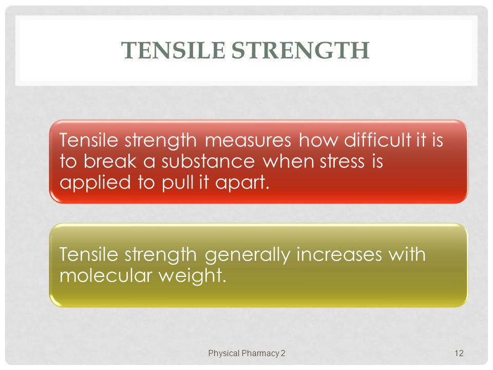 Tensile strength Tensile strength measures how difficult it is to break a substance when stress is applied to pull it apart.