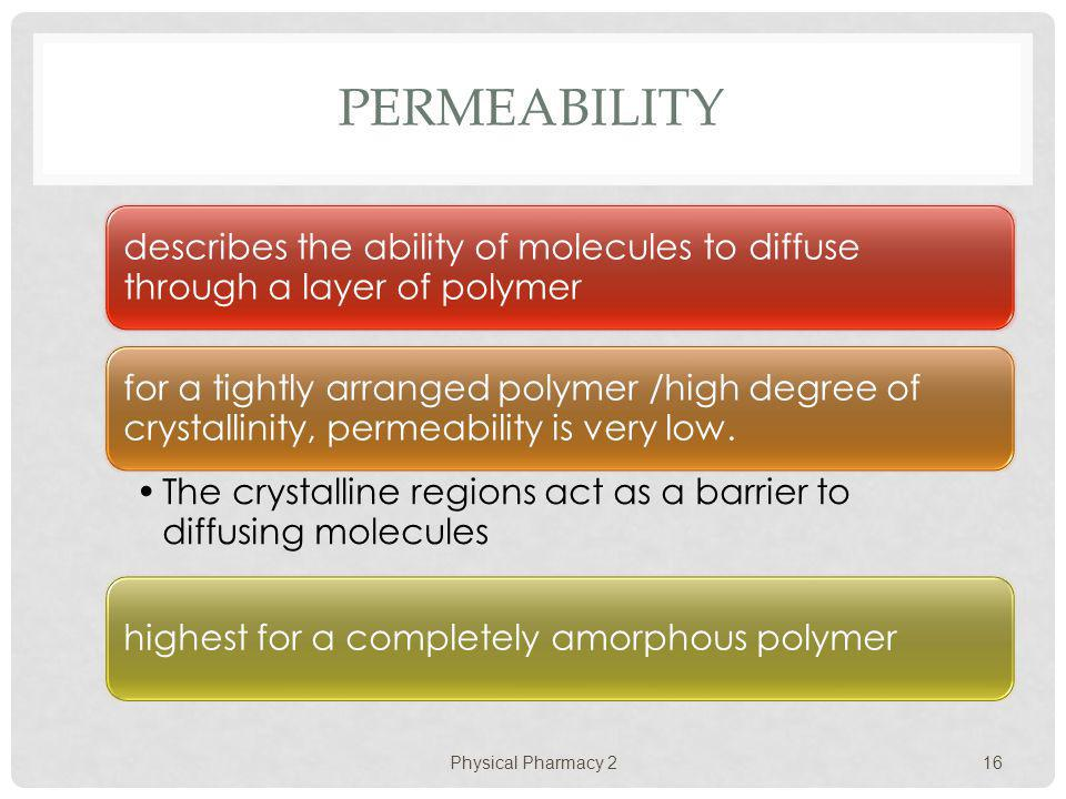 Physical Pharmacy 2 Permeability. describes the ability of molecules to diffuse through a layer of polymer.