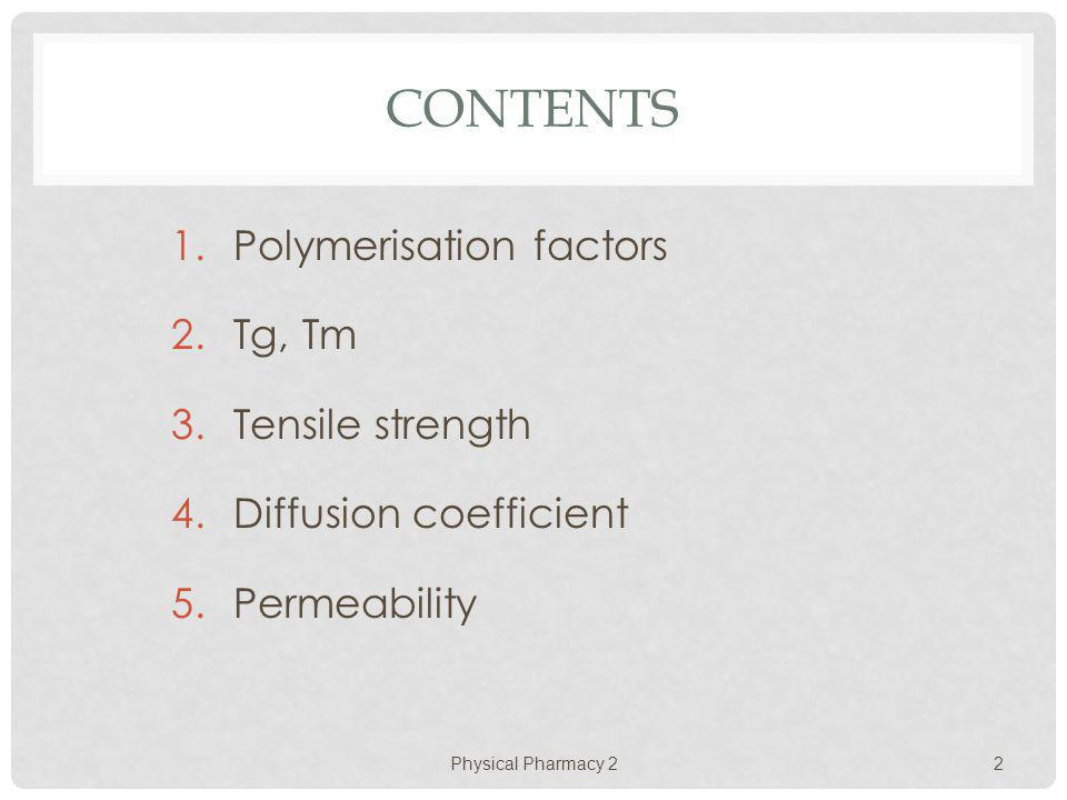 Contents Polymerisation factors Tg, Tm Tensile strength