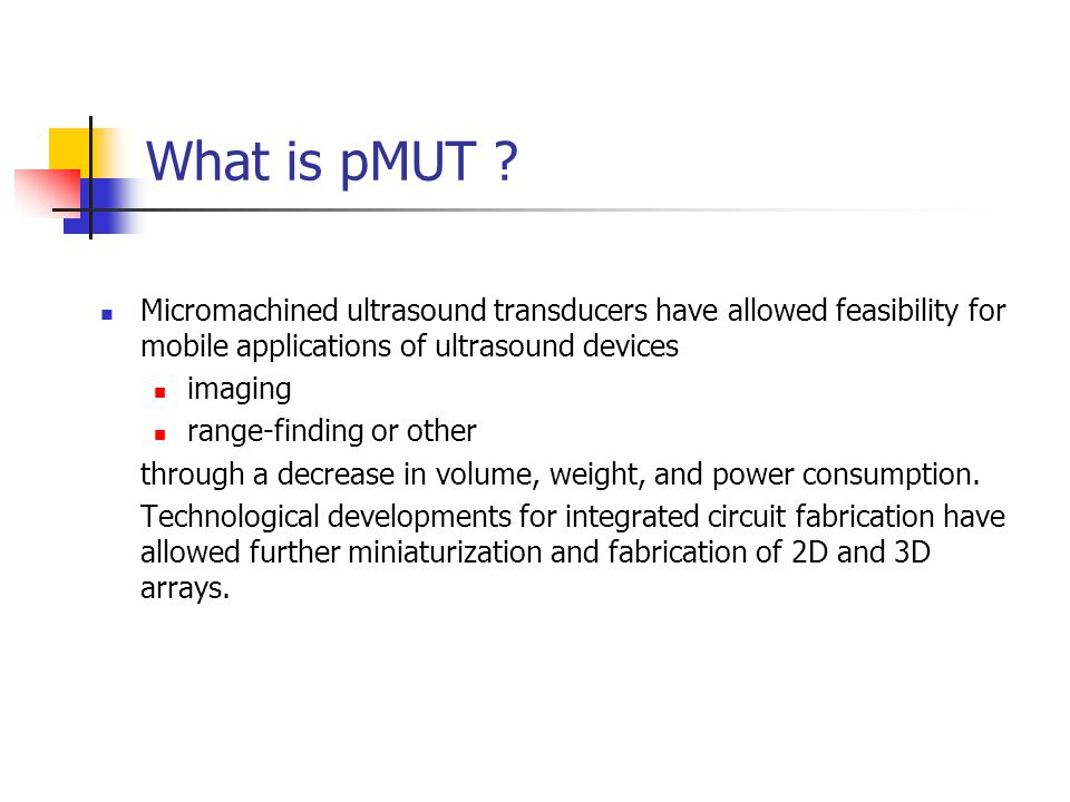 What is pMUT Micromachined ultrasound transducers have allowed feasibility for mobile applications of ultrasound devices.