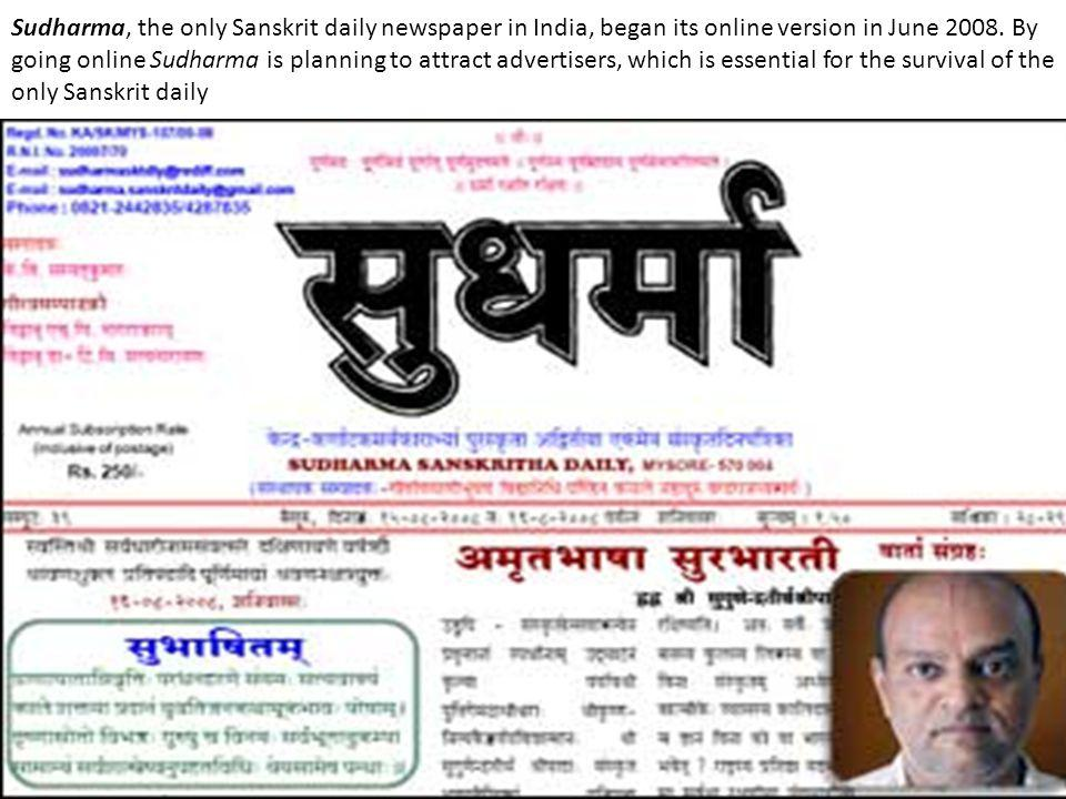 Sudharma, the only Sanskrit daily newspaper in India, began its online version in June 2008.