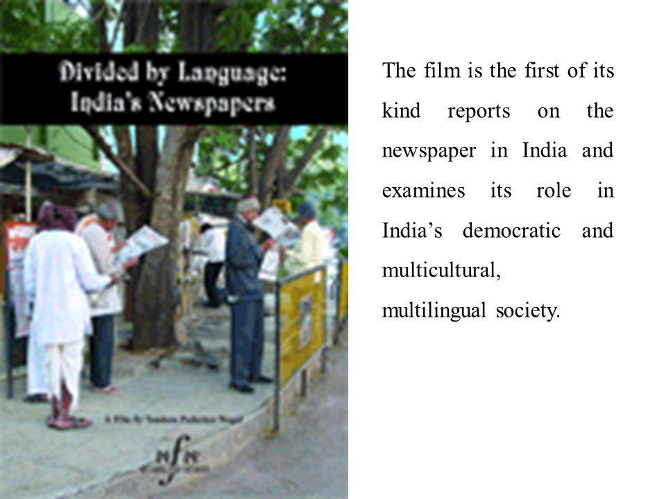 The film is the first of its kind reports on the newspaper in India and examines its role in India's democratic and multicultural, multilingual society.