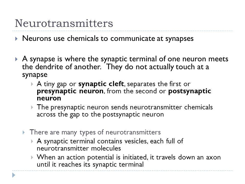 Neurotransmitters Neurons use chemicals to communicate at synapses