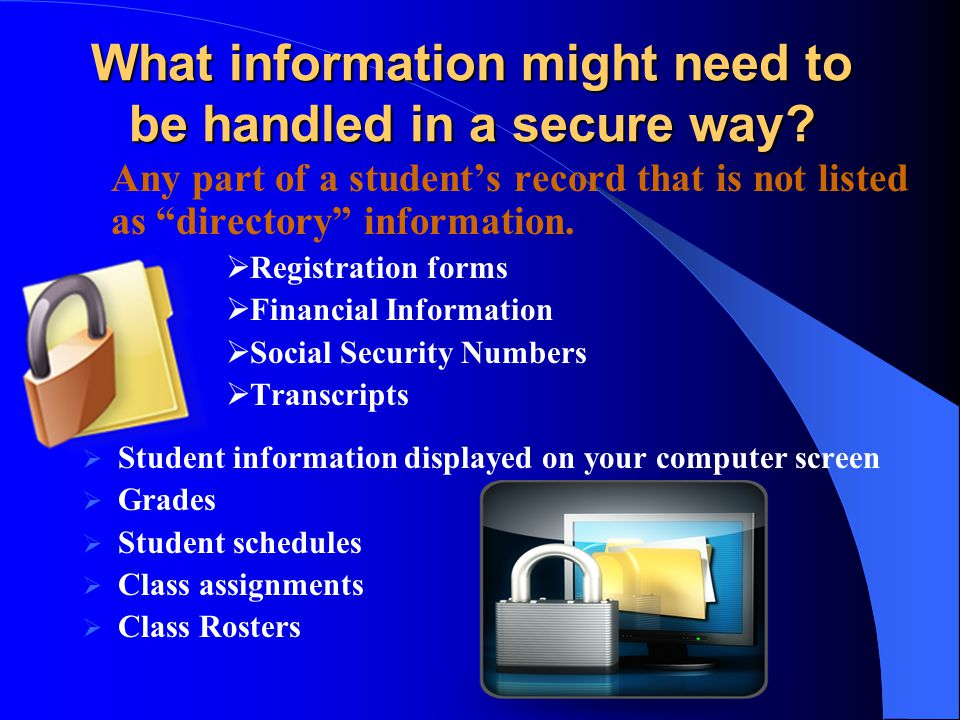 What information might need to be handled in a secure way