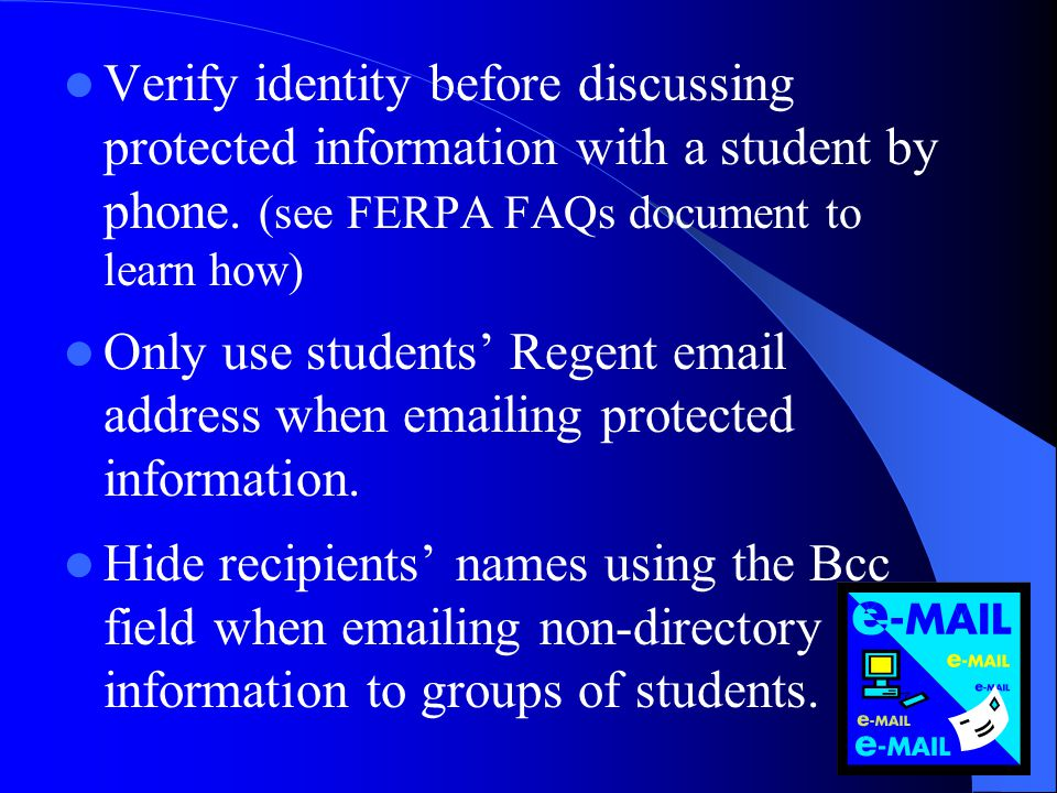 Verify identity before discussing protected information with a student by phone. (see FERPA FAQs document to learn how)