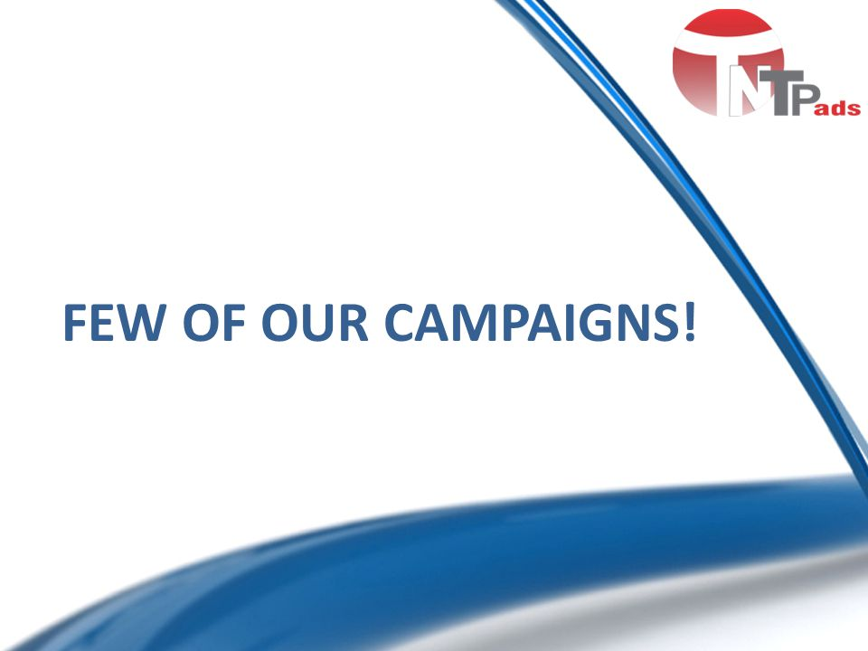 FEW OF OUR CAMPAIGNS!