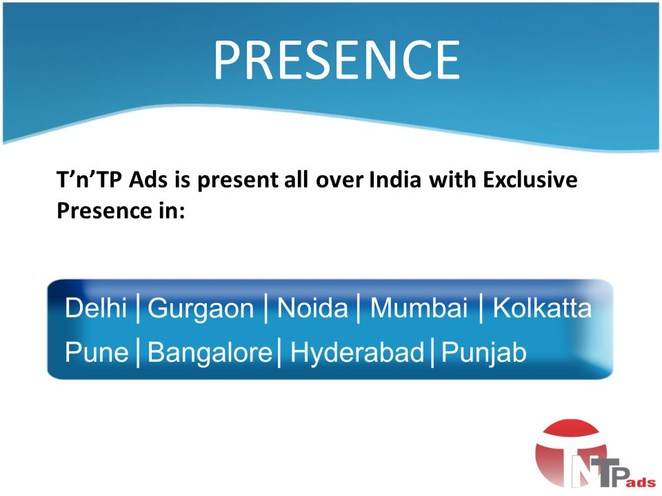 T'n'TP Ads is present all over India with Exclusive Presence in: