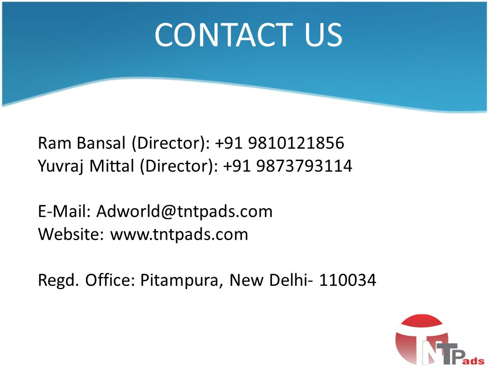 CONTACT US Ram Bansal (Director): +91 9810121856