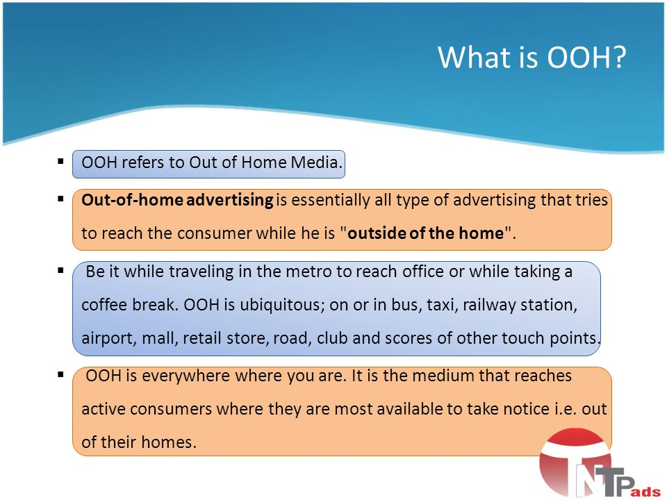 What is OOH OOH refers to Out of Home Media.