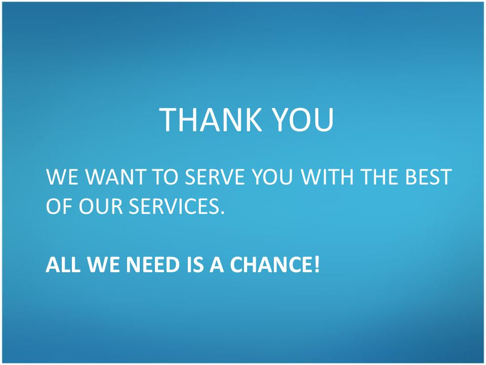 THANK YOU WE WANT TO SERVE YOU WITH THE BEST OF OUR SERVICES.
