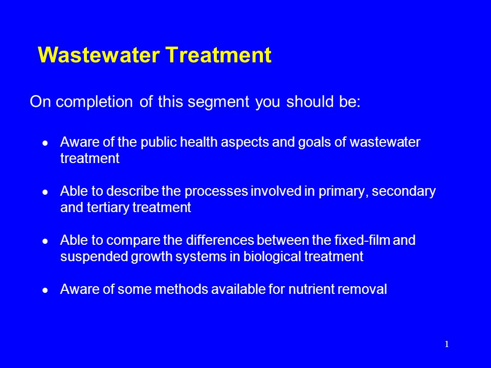 Wastewater Treatment On completion of this segment you should be: