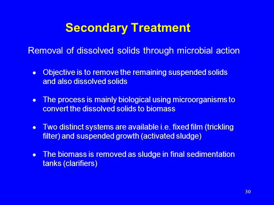 Secondary Treatment Removal of dissolved solids through microbial action.