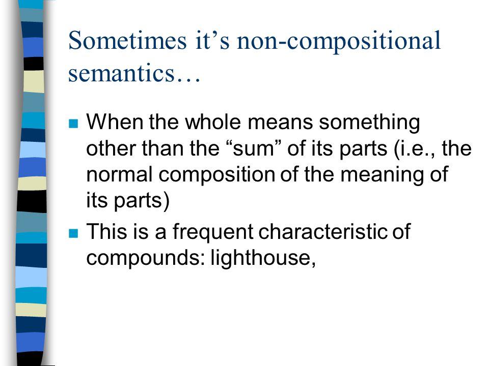 Sometimes it's non-compositional semantics…