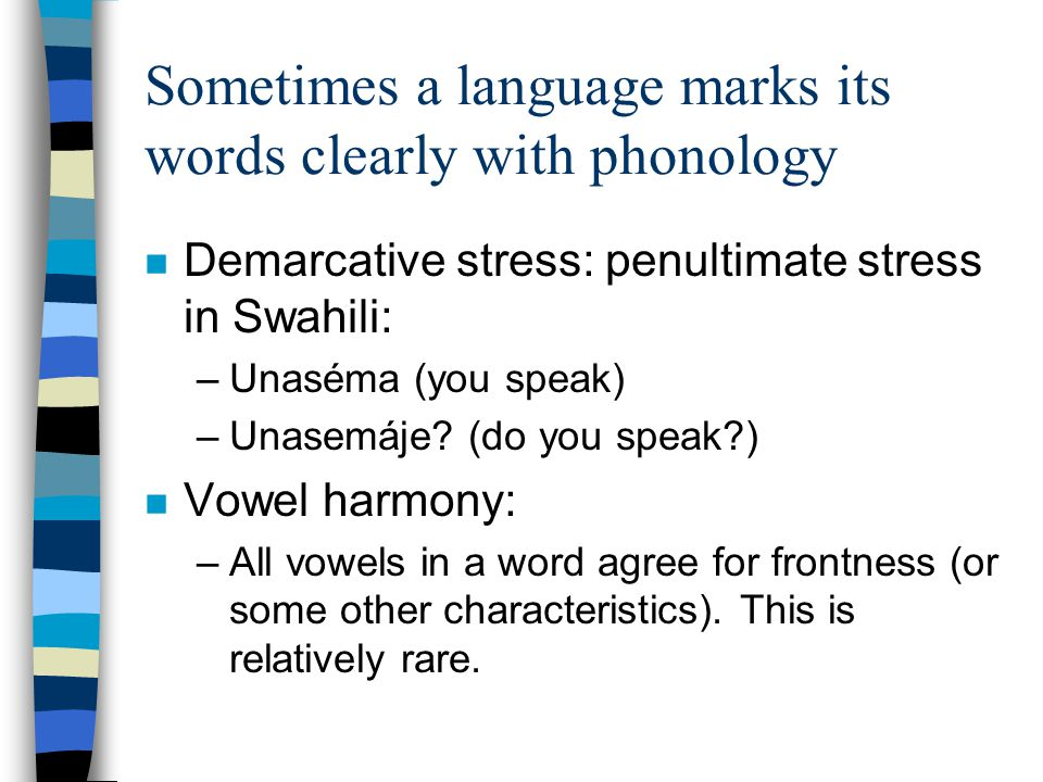 Sometimes a language marks its words clearly with phonology