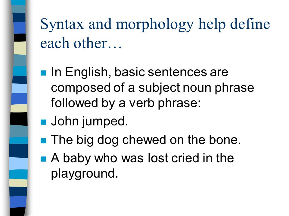 Syntax and morphology help define each other…
