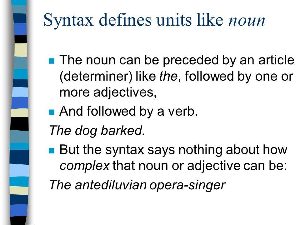 Syntax defines units like noun