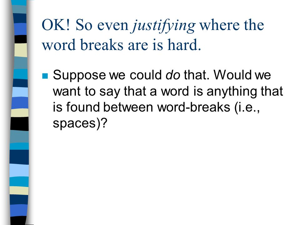OK! So even justifying where the word breaks are is hard.