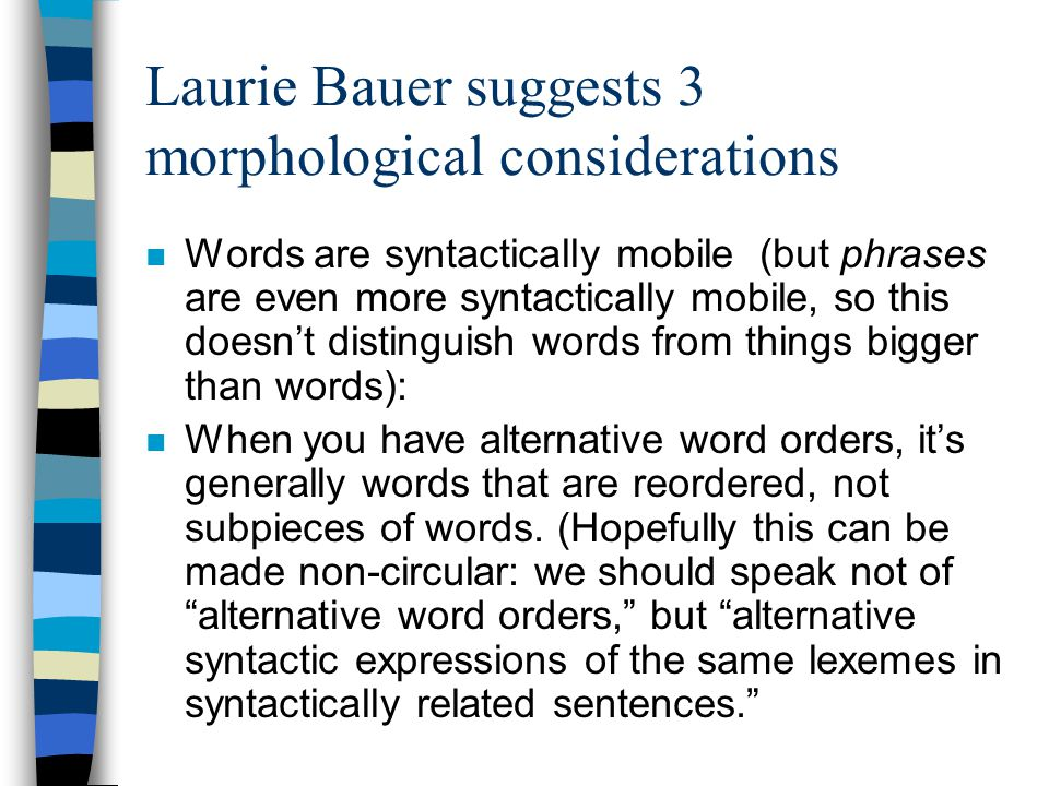 Laurie Bauer suggests 3 morphological considerations