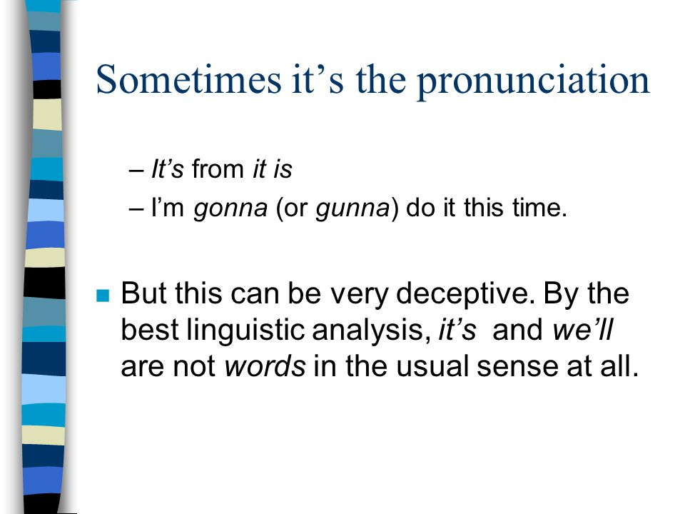 Sometimes it's the pronunciation