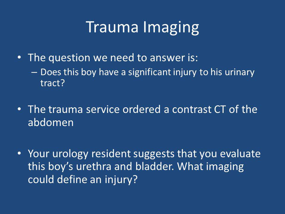 Trauma Imaging The question we need to answer is:
