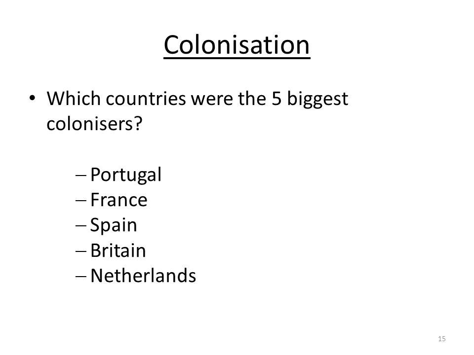 Colonisation Which countries were the 5 biggest colonisers Portugal