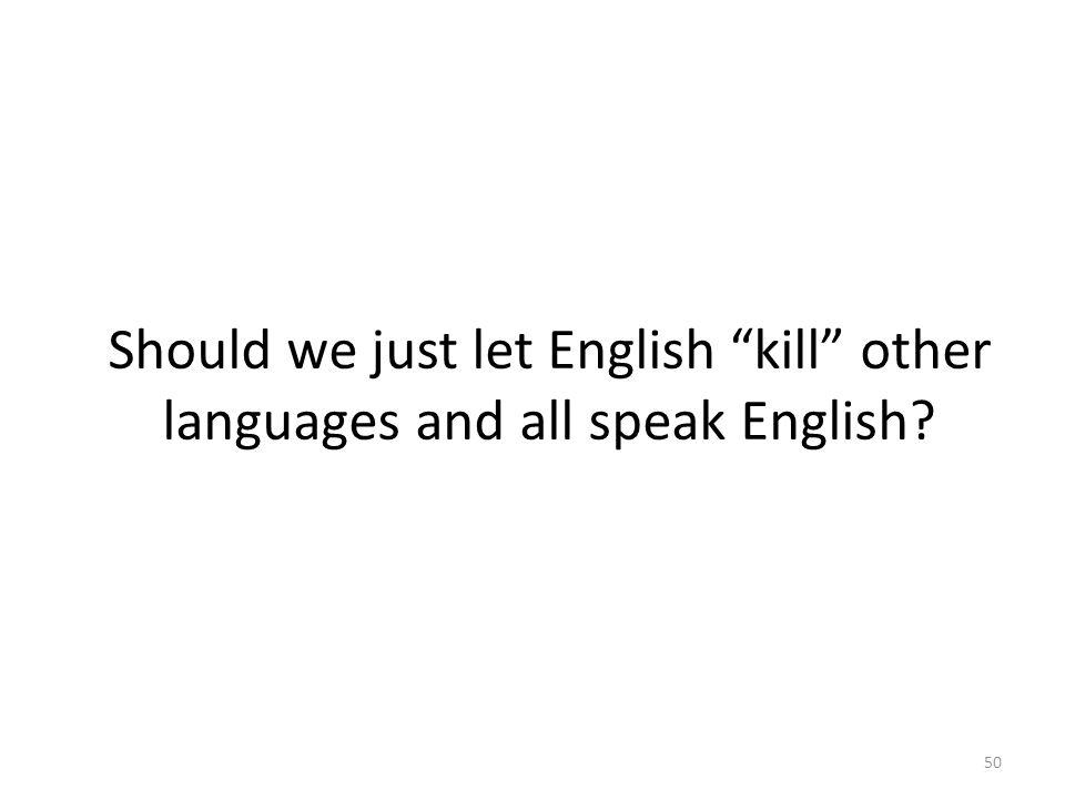 Should we just let English kill other languages and all speak English