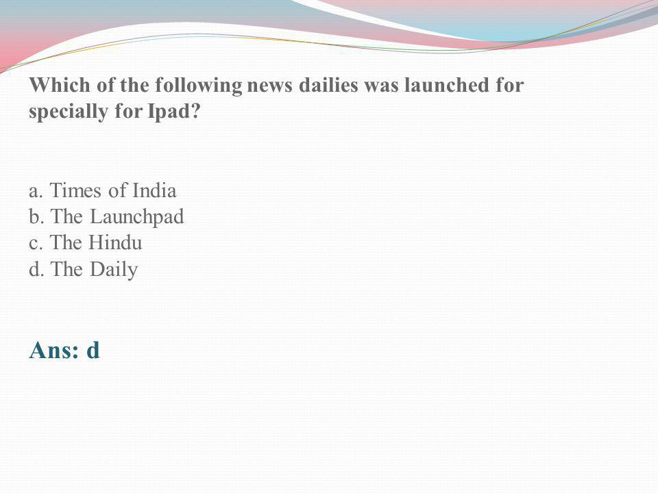Which of the following news dailies was launched for specially for Ipad