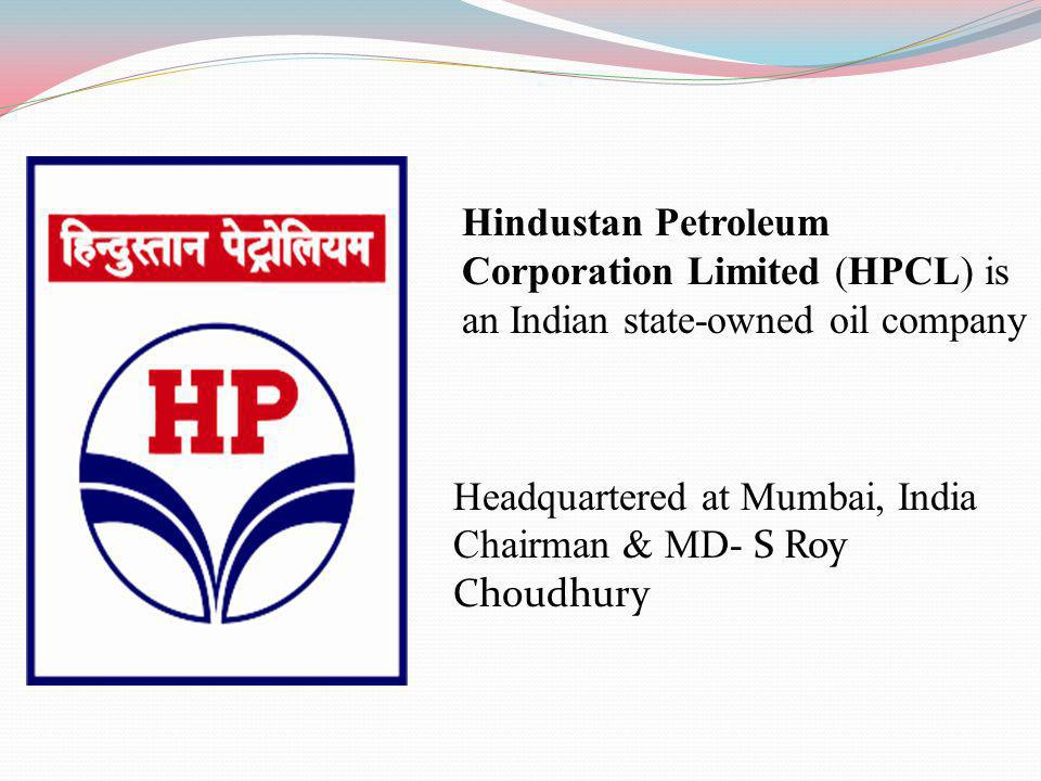 Hindustan Petroleum Corporation Limited (HPCL) is an Indian state-owned oil company