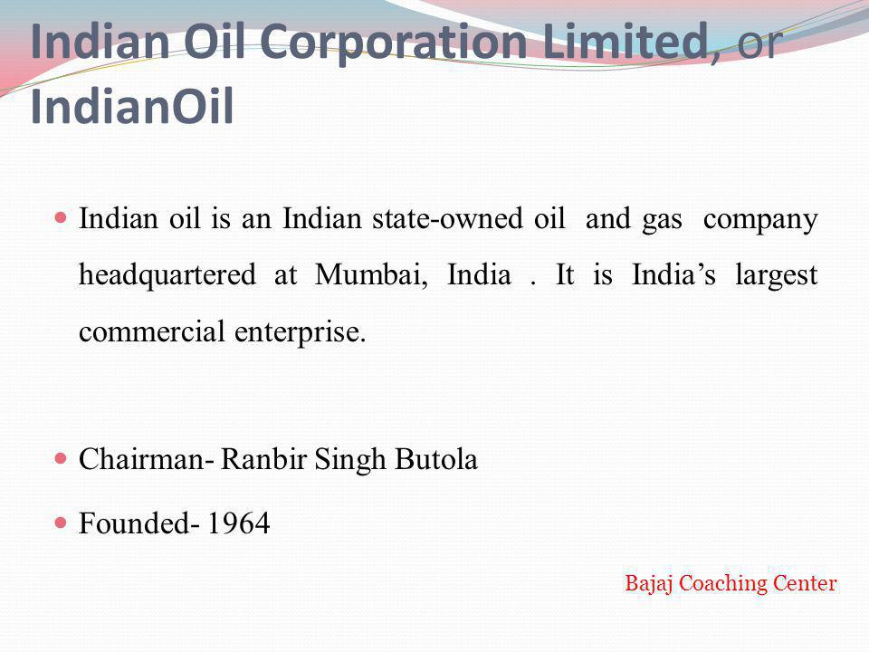 Indian Oil Corporation Limited, or IndianOil