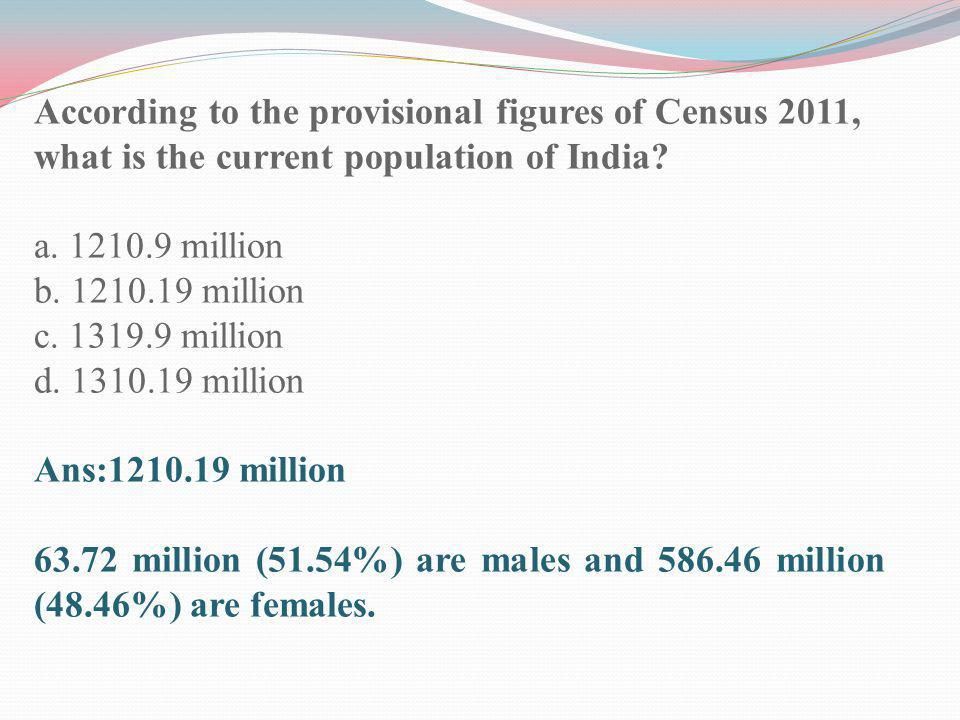 According to the provisional figures of Census 2011, what is the current population of India