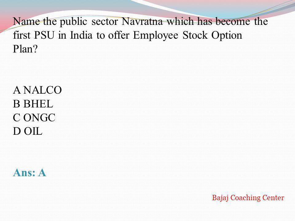 Name the public sector Navratna which has become the first PSU in India to offer Employee Stock Option Plan
