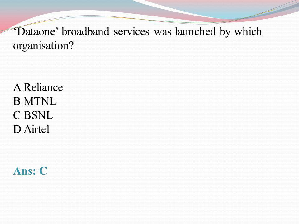 'Dataone' broadband services was launched by which organisation