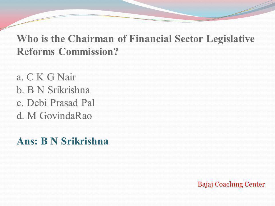 a. C K G Nair b. B N Srikrishna c. Debi Prasad Pal d. M GovindaRao