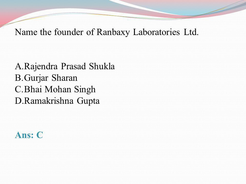 Name the founder of Ranbaxy Laboratories Ltd.