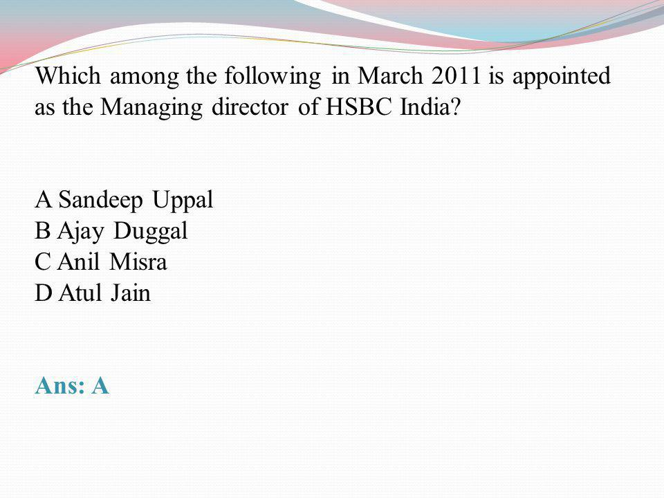 Which among the following in March 2011 is appointed as the Managing director of HSBC India