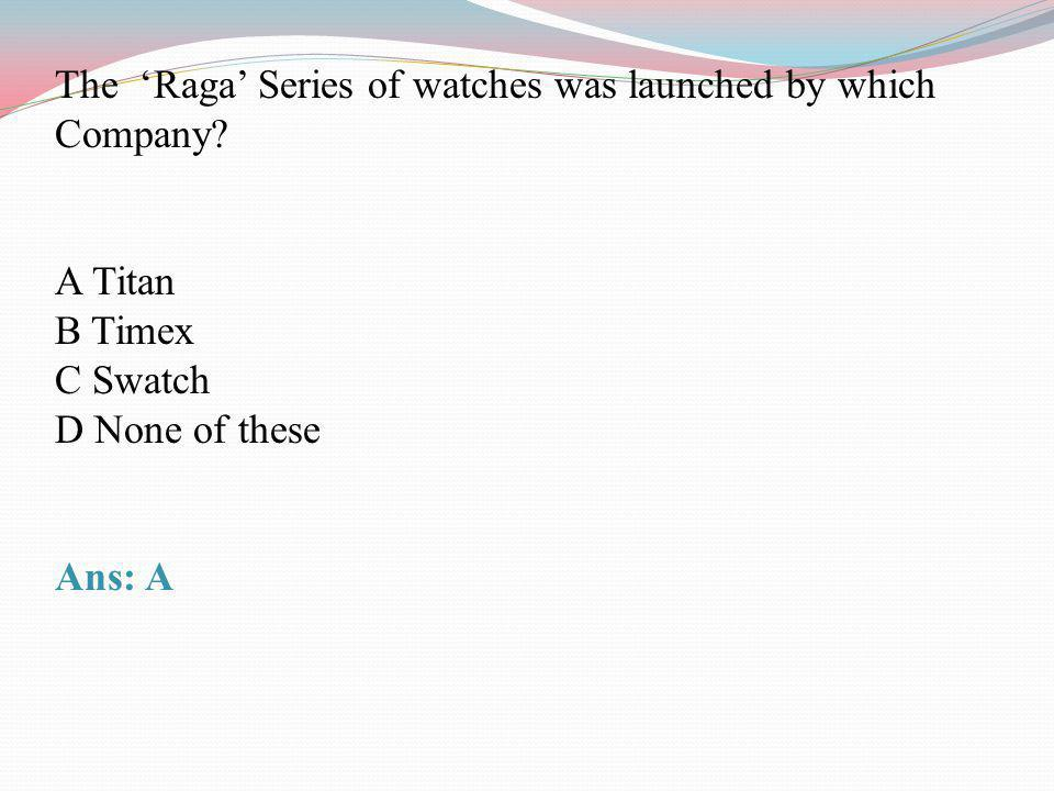 The 'Raga' Series of watches was launched by which Company
