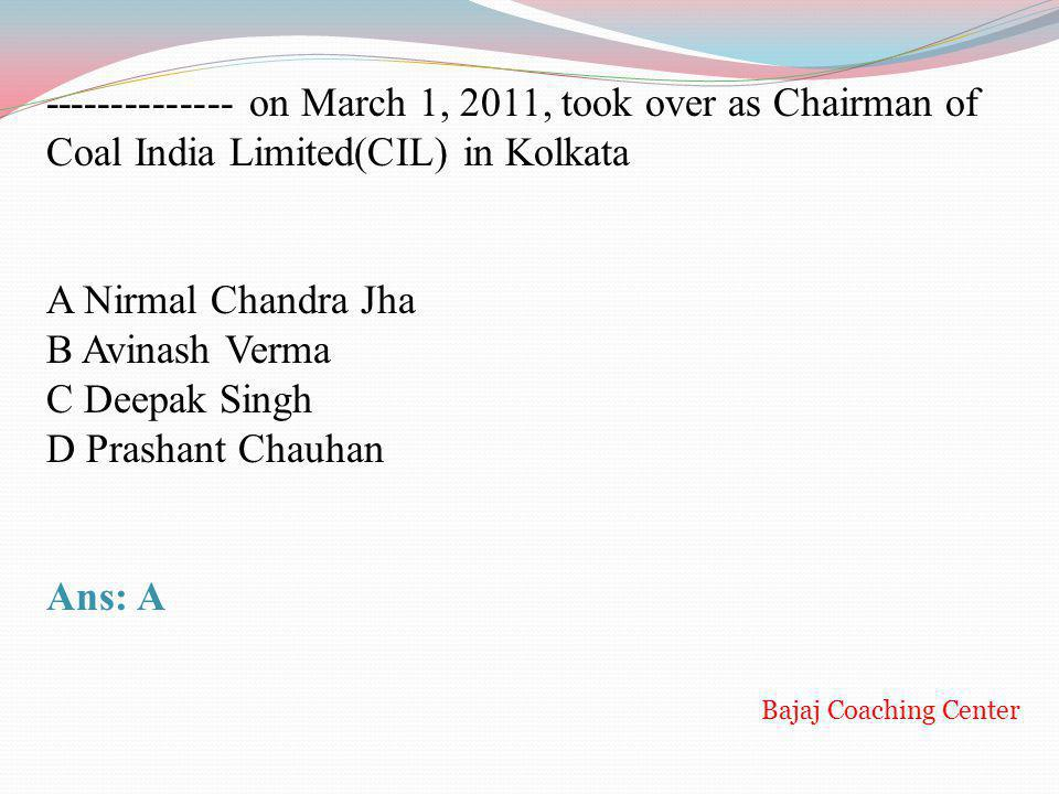 -------------- on March 1, 2011, took over as Chairman of Coal India Limited(CIL) in Kolkata