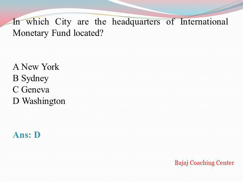 In which City are the headquarters of International Monetary Fund located