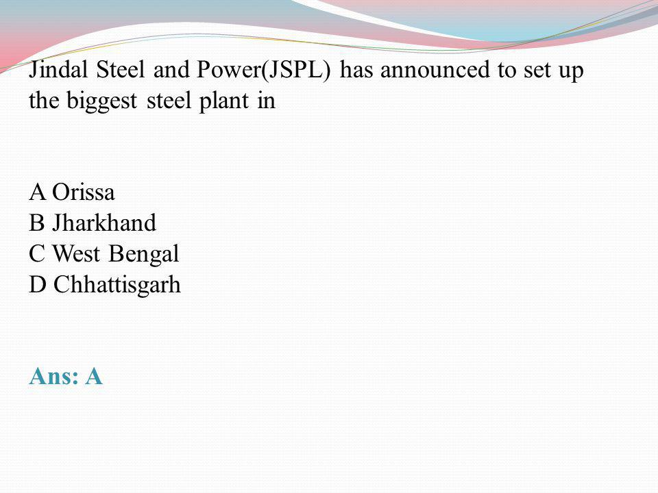Jindal Steel and Power(JSPL) has announced to set up the biggest steel plant in