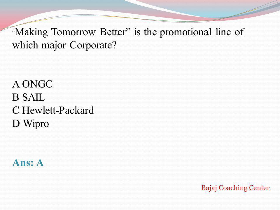 A ONGC B SAIL C Hewlett-Packard D Wipro Ans: A