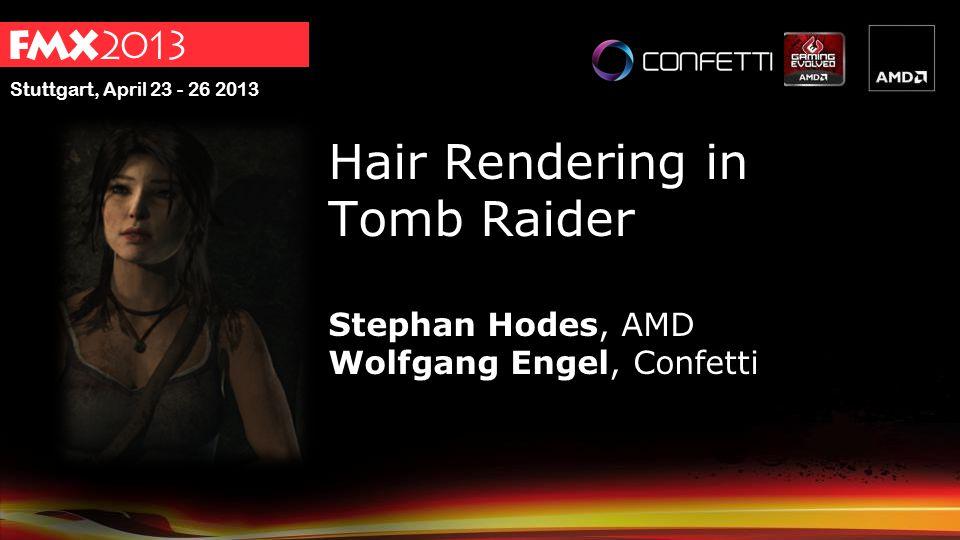 Hair Rendering in Tomb Raider Stephan Hodes, AMD Wolfgang Engel, Confetti