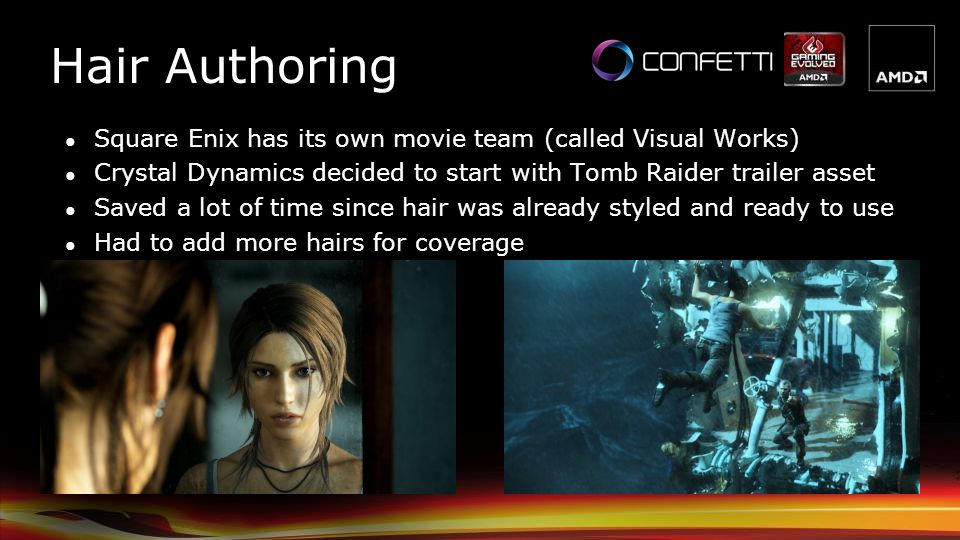 Hair Authoring Square Enix has its own movie team (called Visual Works) Crystal Dynamics decided to start with Tomb Raider trailer asset.