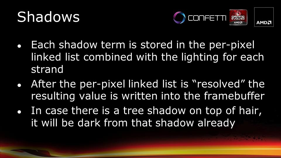 Shadows Each shadow term is stored in the per-pixel linked list combined with the lighting for each strand.