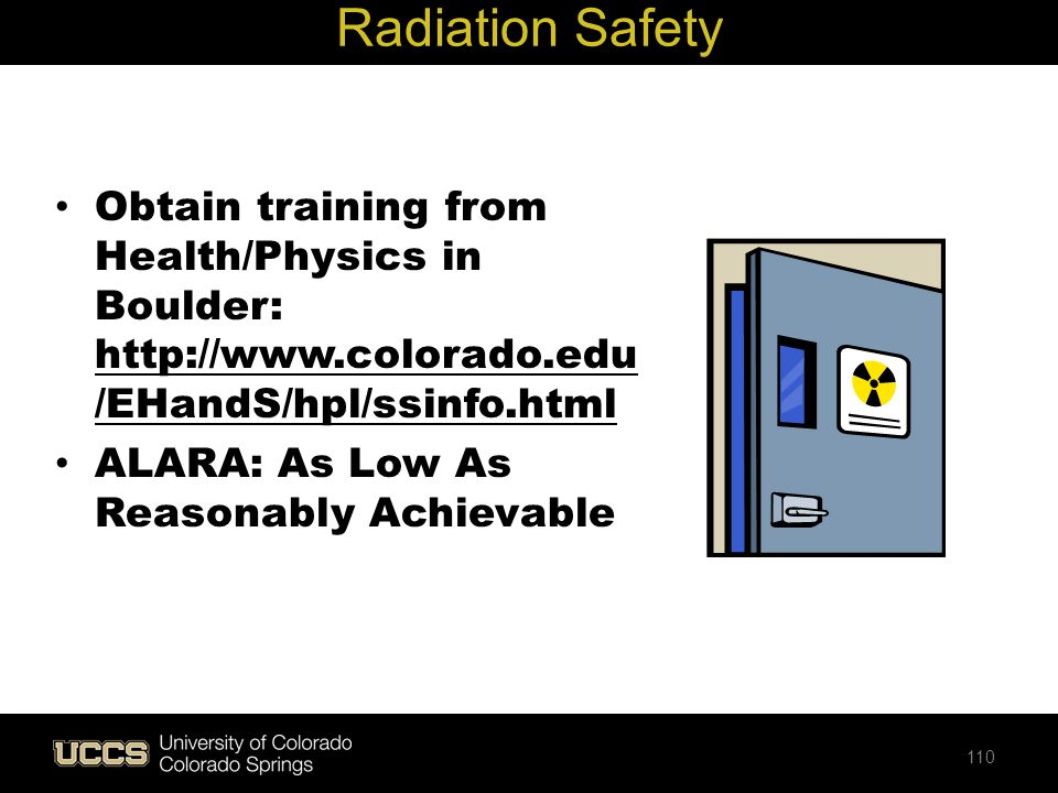 Radiation Safety Obtain training from Health/Physics in Boulder: http://www.colorado.edu/EHandS/hpl/ssinfo.html.