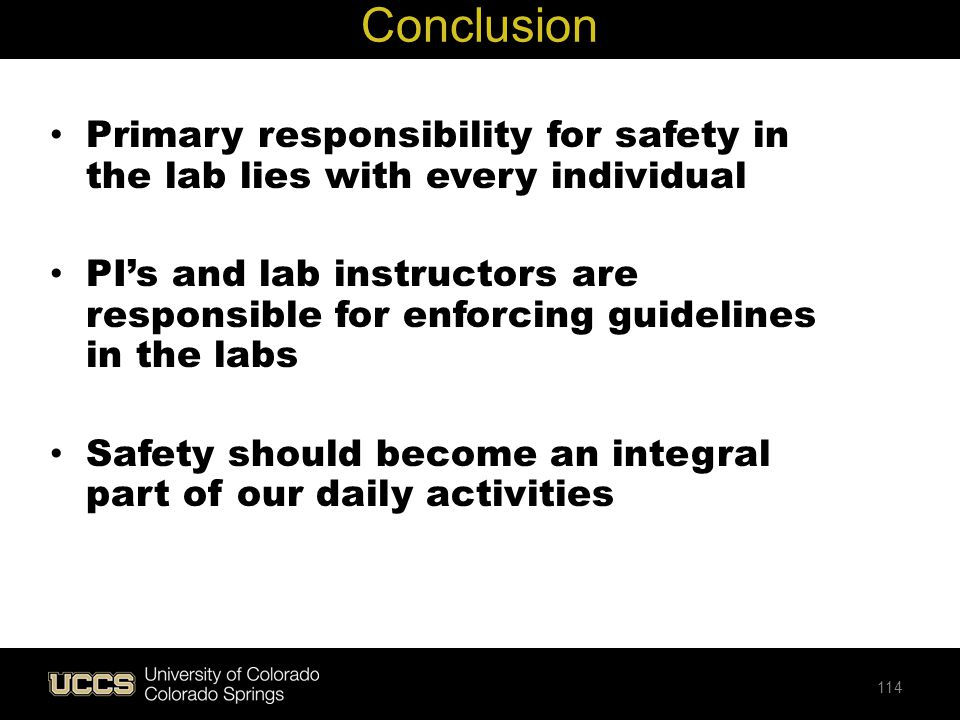 Conclusion Primary responsibility for safety in the lab lies with every individual.