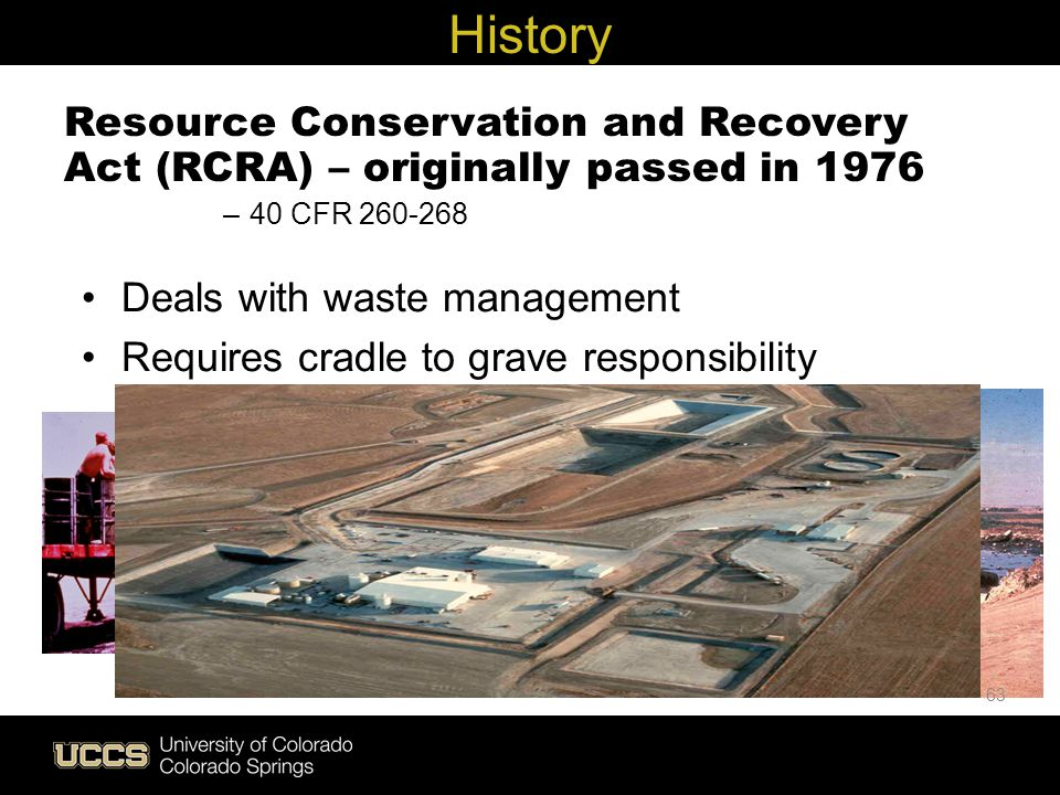 History Resource Conservation and Recovery Act (RCRA) – originally passed in 1976. 40 CFR 260-268.