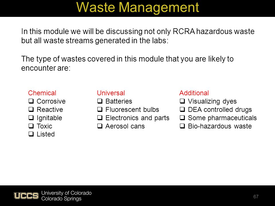 Waste Management In this module we will be discussing not only RCRA hazardous waste but all waste streams generated in the labs: