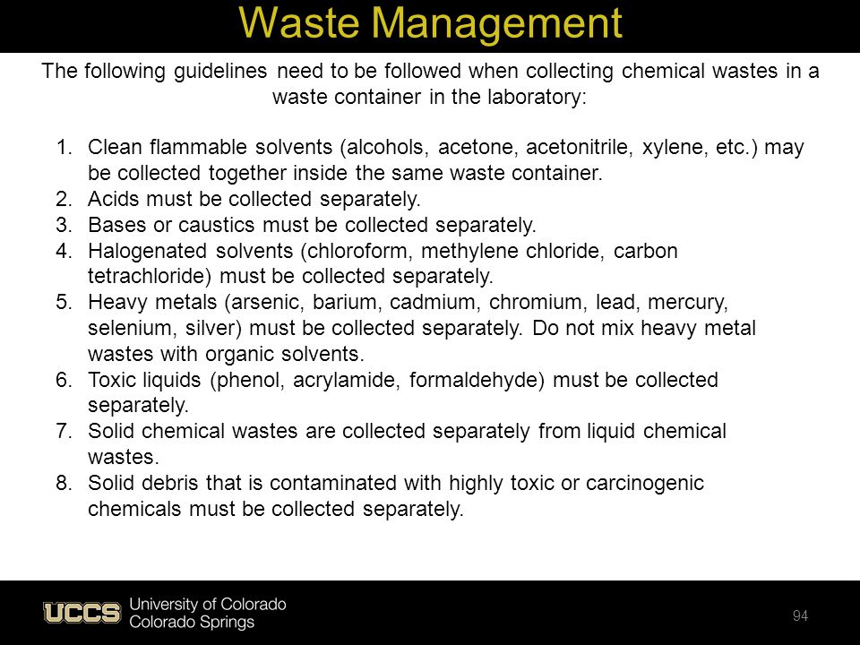 Waste Management The following guidelines need to be followed when collecting chemical wastes in a waste container in the laboratory: